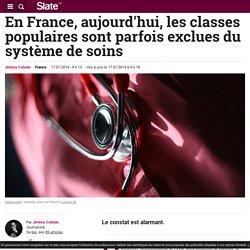En France, aujourd'hui, les classes populaires sont parfois exclues du système de soins