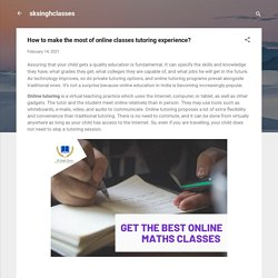 How to make the most of online classes tutoring experience?