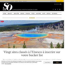 Vingt sites classés à l'Unesco à inscrire sur votre bucket list