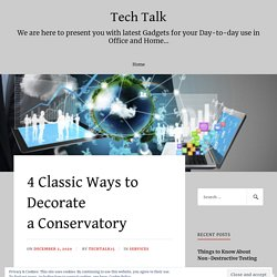 4 Classic Ways to Decorate a Conservatory – Tech Talk