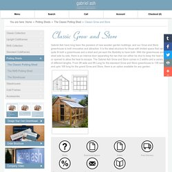 Classic Grow and Store Greenhouse Potting Shed - Gabriel Ash