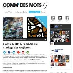 Classic Malts & Food'Art : le mariage des Art(iste)s - Comm' des Mots