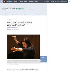 What Is Classical Music's Women Problem? : Deceptive Cadence