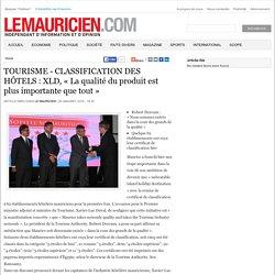 TOURISME - CLASSIFICATION DES HÔTELS : XLD, «La qualité du produit est plus importante que tout»