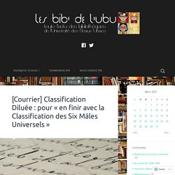 [Courrier] Classification Diluée : pour « en finir avec la Classification des Six Mâles Universels » – Les Bib' de l'UBU