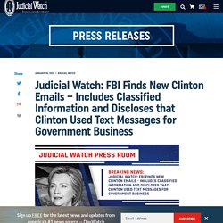FBI Finds New Clinton Emails – Includes Classified Information and Discloses that Clinton Used Text Messages for Government Business