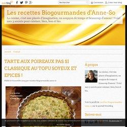 TARTE AUX POIREAUX PAS SI CLASSIQUE AU TOFU SOYEUX ET EPICES ! - Les recettes Biogourmandes d'Anne-So