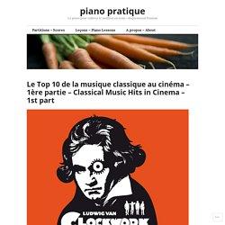 Le Top 10 de la musique classique au cinéma – 1ère partie – Classical Music Hits in Cinema – 1st part – piano pratique
