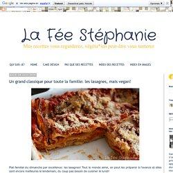 La Fée Stéphanie: Un grand classique pour toute la famille: les lasagnes, mais vegan!