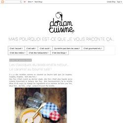 Dorian cuisine.com Mais pourquoi est-ce que je vous raconte ça... : Les classiques du week-end le retour… Le caramel au beurre salé !