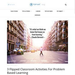 3 Flipped Classroom Activities For Problem Based Learning - Top Hat Blog