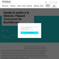 Dando la vuelta a la Historia: Flipped Classroom en Bachillerato