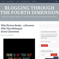 Why Picture Books – 5 Reasons Why They Belong in Every Classroom – Blogging Through the Fourth Dimension