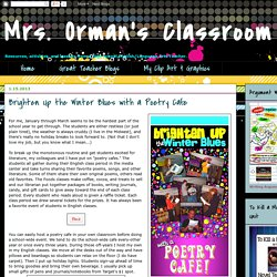Mrs. Orman's Classroom: Brighten Up the Winter Blues with a Poetry Cafe