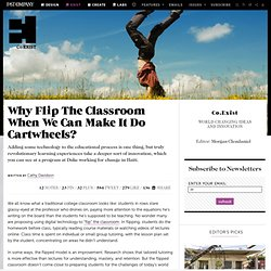 Why Flip The Classroom When We Can Make It Do Cartwheels?