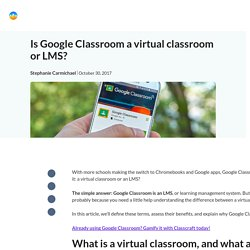 Is Google Classroom a virtual classroom or LMS? - Classcraft Blog - Resource hub for schools and districts