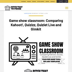 Game show classroom: Comparing Kahoot!, Quizizz, Quizlet Live and Gimkit - Ditch That Textbook