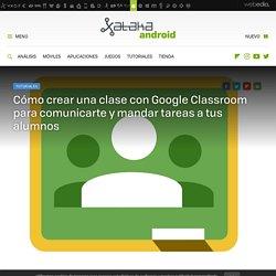 Google Classroom: cómo crear una clase para comunicarte y mandar tareas a tus alumnos