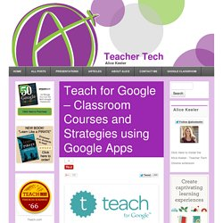 Teach for Google – Classroom Courses and Strategies using Google Apps