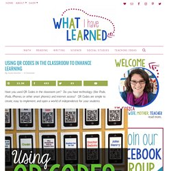 Using QR Codes in the Classroom to Enhance Learning
