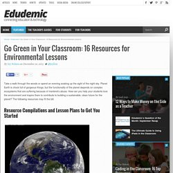 Go Green in Your Classroom: 16 Resources for Environmental Lessons