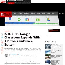 ISTE 2015: Google Classroom Expands With API Tools and Share Button