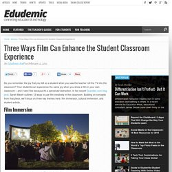 Three Ways Film Can Enhance the Student Classroom Experience