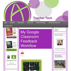 My Google Classroom Feedback Workflow - Teacher Tech