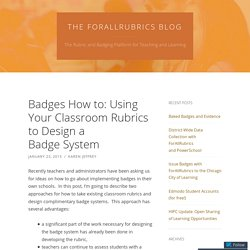 Badges How to: Using Your Classroom Rubrics to Design a Badge System