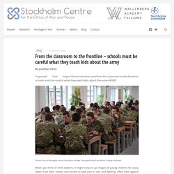 From the classroom to the frontline – schools must be careful what they teach kids about the army
