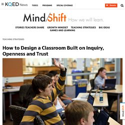 How to Design a Classroom Built on Inquiry, Openness and Trust