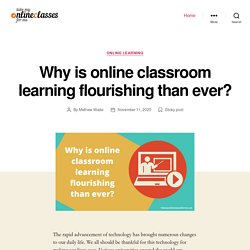 Why is online classroom learning flourishing than ever?