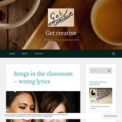 Songs in the classroom – wrong lyrics – Get creative