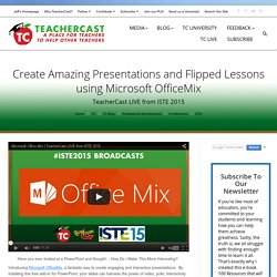 Flipped Your Classroom using Microsoft OfficeMix