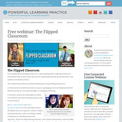 Flipped Classroom: FREE WEBINAR from Powerful Learning Practice