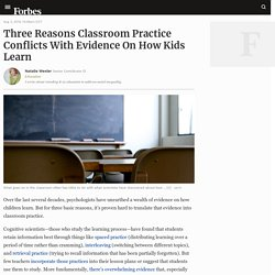 Three Reasons Classroom Practice Conflicts With Evidence On How Kids Learn