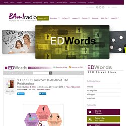 "FLIPPED"" Classroom Is All About The Relationships - Edwords Blog - BAM! Radio Network"