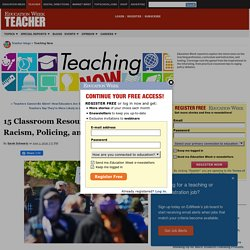 15 Classroom Resources for Discussing Racism, Policing, and Protest - Teaching Now