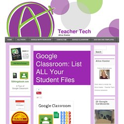 Google Classroom: List ALL Your Student Files - Teacher Tech