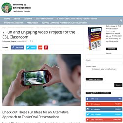 7 Fun and Engaging Video Projects for the ESL Classroom