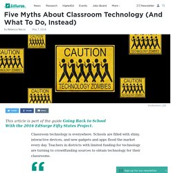 Five Myths About Classroom Technology (And What To Do, Instead)