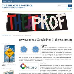 10 ways to use Google Plus in the classroom | The Theatre Professor