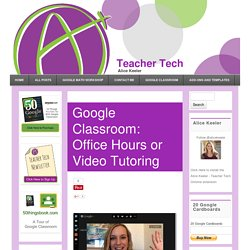 Google Classroom: Office Hours or Video Tutoring - Teacher Tech