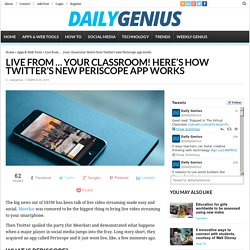 Live from ... your classroom! Here's how Twitter's new Periscope app works