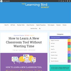 How to Learn A New Classroom Tool Without Wasting Time - Learning Bird