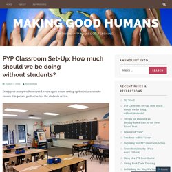 PYP Classroom Set-Up: How much should we be doing without students? – Making Good Humans