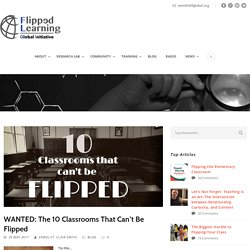 WANTED: The 10 Classrooms That Can't Be Flipped – Flipped Learning Global Initiative