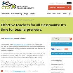 Effective teachers for all classrooms? It's time for teacherpreneurs.