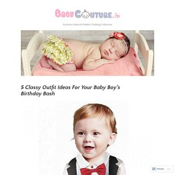 5 Classy Outfit Ideas For Your Baby Boy's Birthday Bash