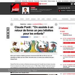 """Claude Ponti : """"On assiste à un retour de livres un peu bêbêtes pour les enfants"""""""